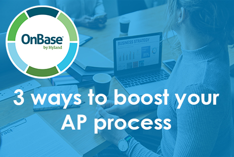 3 ways OnBase boosts your AP
