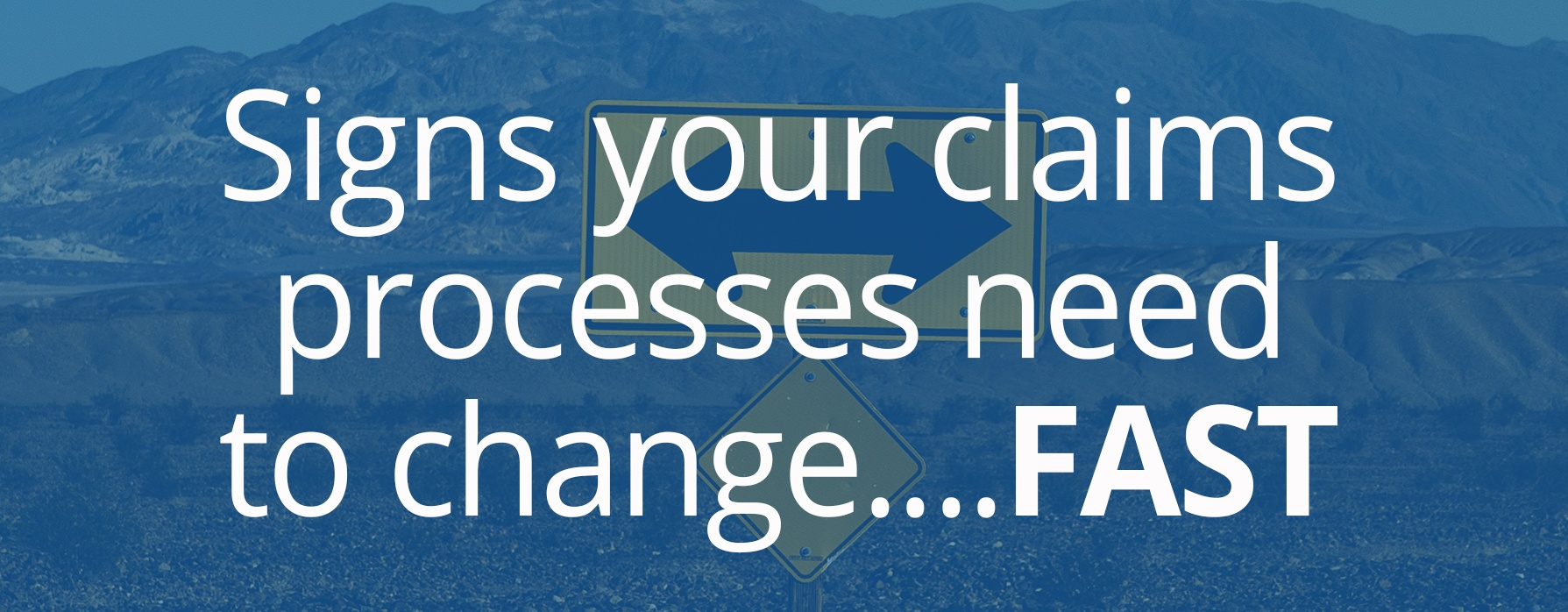 signs your claims processes need to change fast